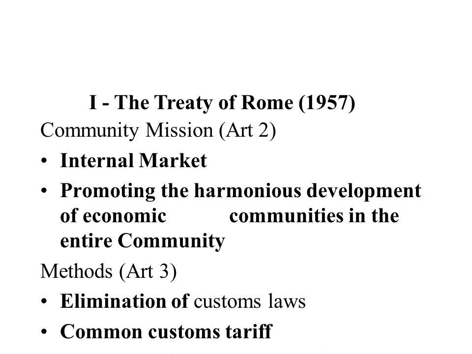 I - The Treaty of Rome (1957) Community Mission (Art 2) Internal Market.