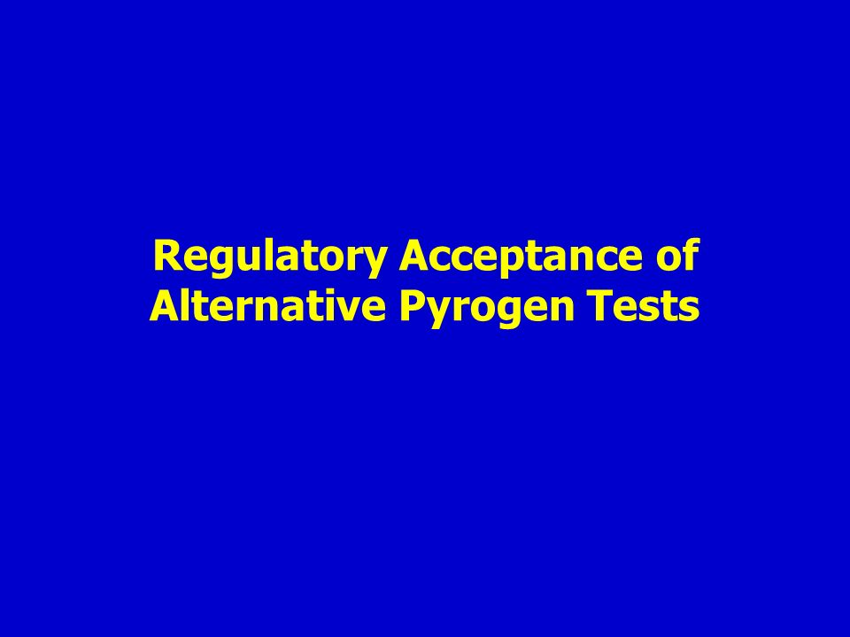 Regulatory Acceptance of Alternative Pyrogen Tests