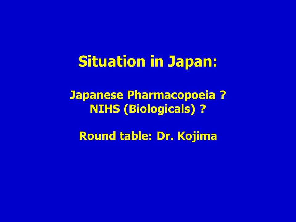 Situation in Japan: Japanese Pharmacopoeia. NIHS (Biologicals)