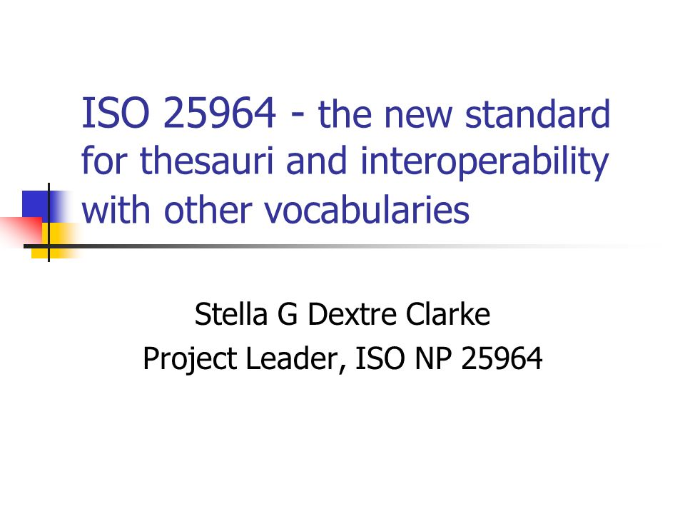 Stella G Dextre Clarke Project Leader, ISO NP 25964