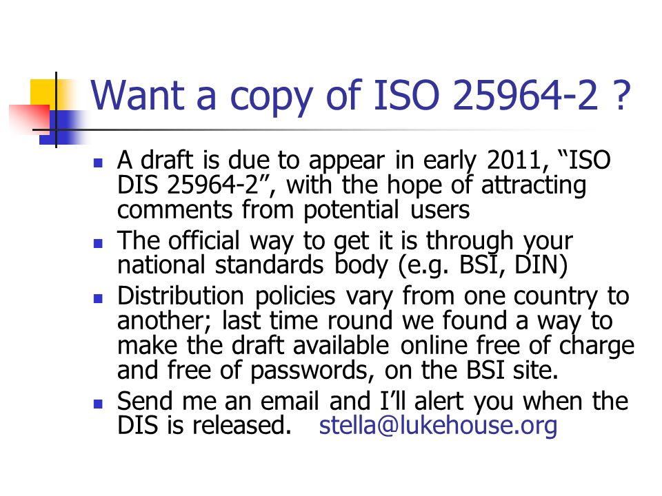 Want a copy of ISO 25964-2 A draft is due to appear in early 2011, ISO DIS 25964-2 , with the hope of attracting comments from potential users.