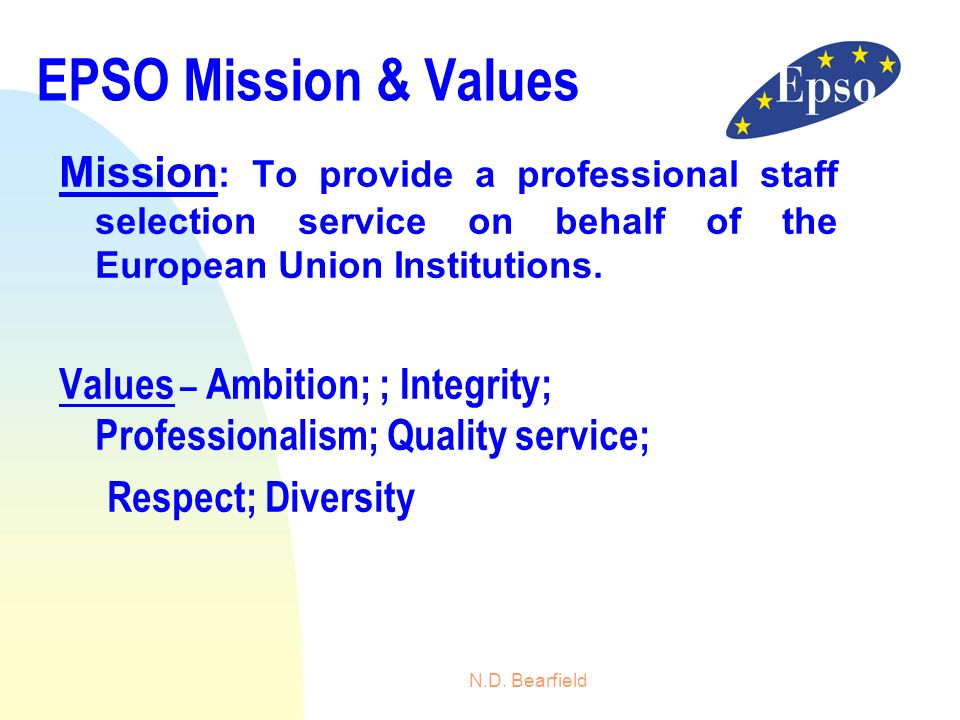 28/03/2017EPSO Mission & Values. Mission: To provide a professional staff selection service on behalf of the European Union Institutions.
