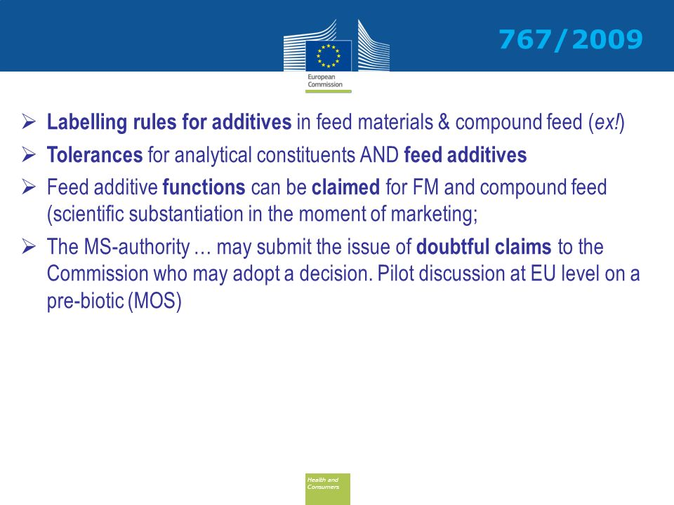 767/2009 Labelling rules for additives in feed materials & compound feed (ex!) Tolerances for analytical constituents AND feed additives.