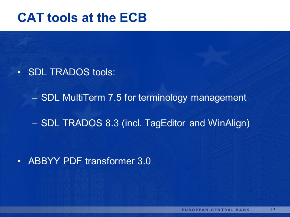 CAT tools at the ECB SDL TRADOS tools:
