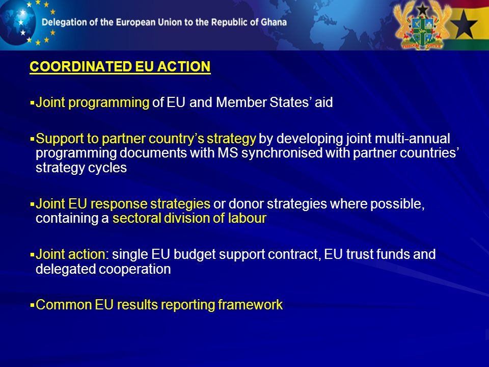 COORDINATED EU ACTION Joint programming of EU and Member States' aid.