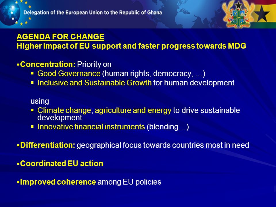 AGENDA FOR CHANGE Higher impact of EU support and faster progress towards MDG. Concentration: Priority on.