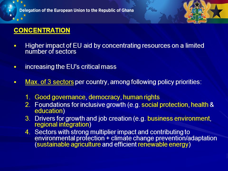 CONCENTRATION Higher impact of EU aid by concentrating resources on a limited number of sectors. increasing the EU s critical mass.