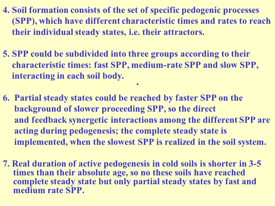 . 4. Soil formation consists of the set of specific pedogenic processes. (SPP), which have different characteristic times and rates to reach.