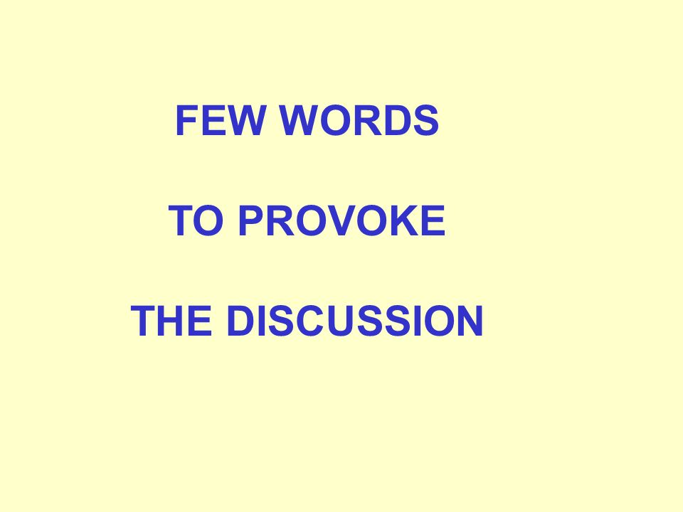 FEW WORDS TO PROVOKE THE DISCUSSION