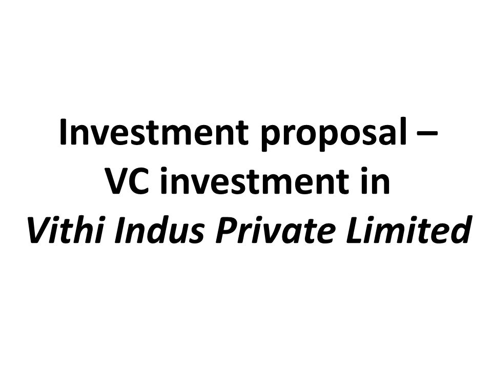 Investment Proposal – Vc Investment In Vithi Indus Private Limited