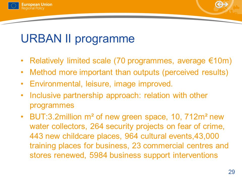 URBAN II programme Relatively limited scale (70 programmes, average €10m) Method more important than outputs (perceived results)