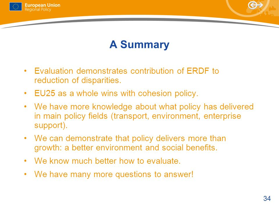 A Summary Evaluation demonstrates contribution of ERDF to reduction of disparities. EU25 as a whole wins with cohesion policy.