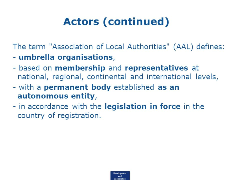 Actors (continued) The term Association of Local Authorities (AAL) defines: - umbrella organisations,