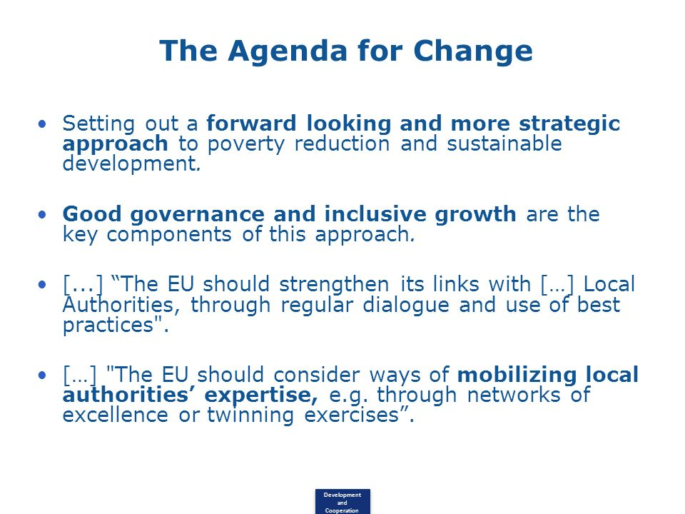 The Agenda for Change Setting out a forward looking and more strategic approach to poverty reduction and sustainable development.