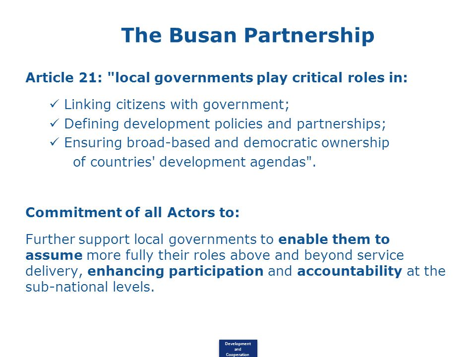 The Busan Partnership Article 21: local governments play critical roles in: Linking citizens with government;