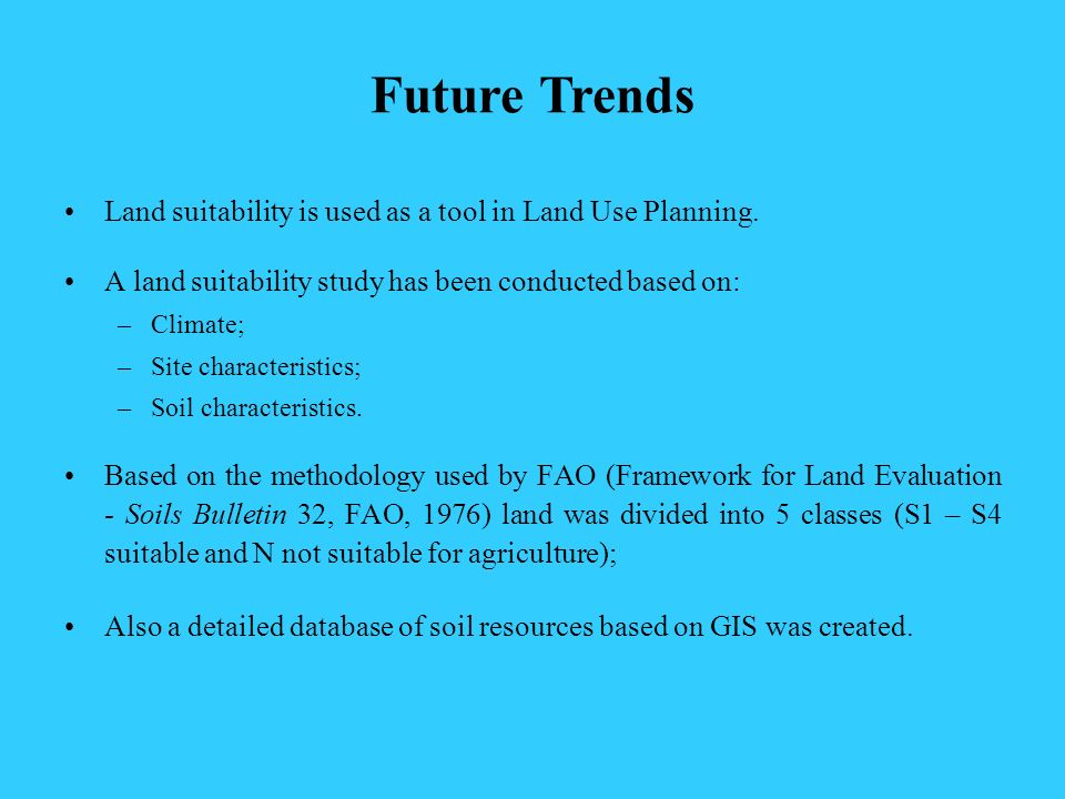 Future Trends Land suitability is used as a tool in Land Use Planning.