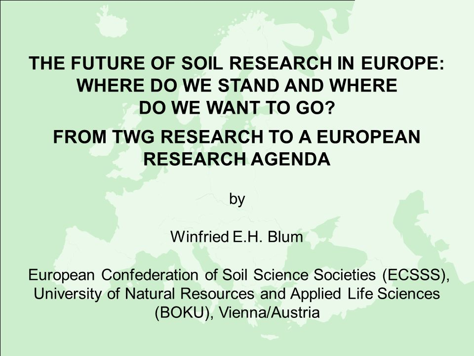 THE FUTURE OF SOIL RESEARCH IN EUROPE: WHERE DO WE STAND AND WHERE