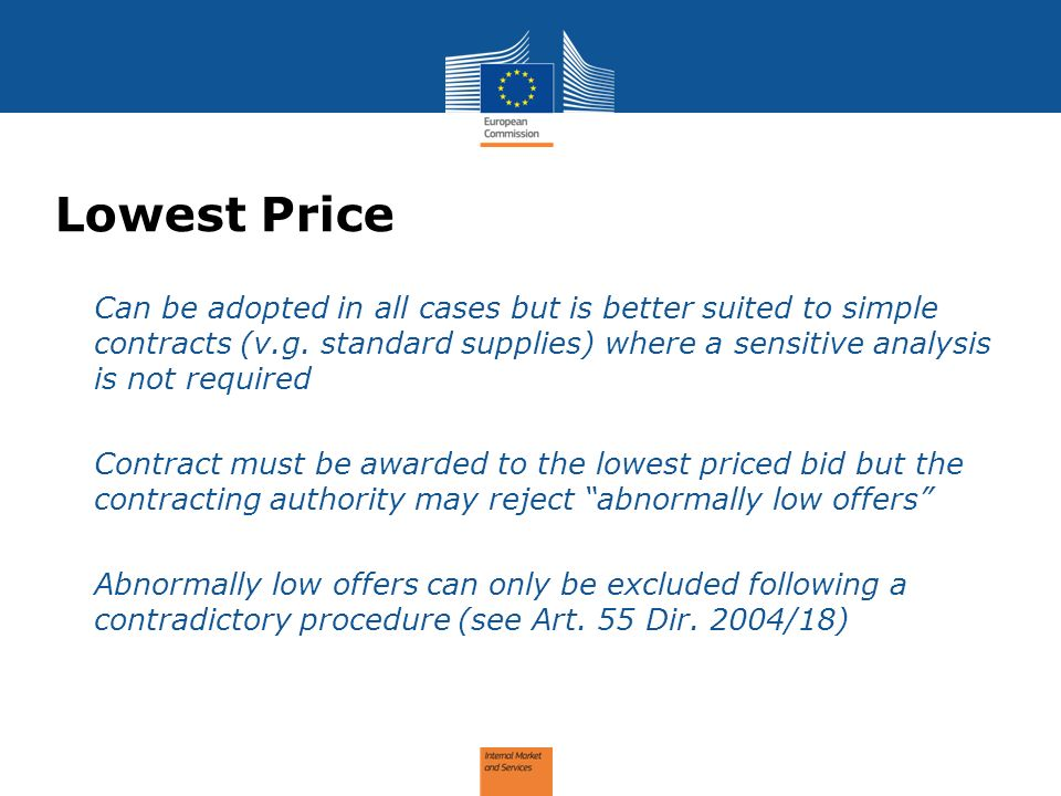 Lowest Price Can be adopted in all cases but is better suited to simple contracts (v.g. standard supplies) where a sensitive analysis is not required.