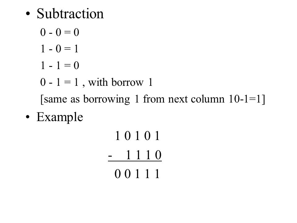 Subtraction Example 1 0 1 0 1 - 1 1 1 0 0 0 1 1 1 0 - 0 = 0 1 - 0 = 1