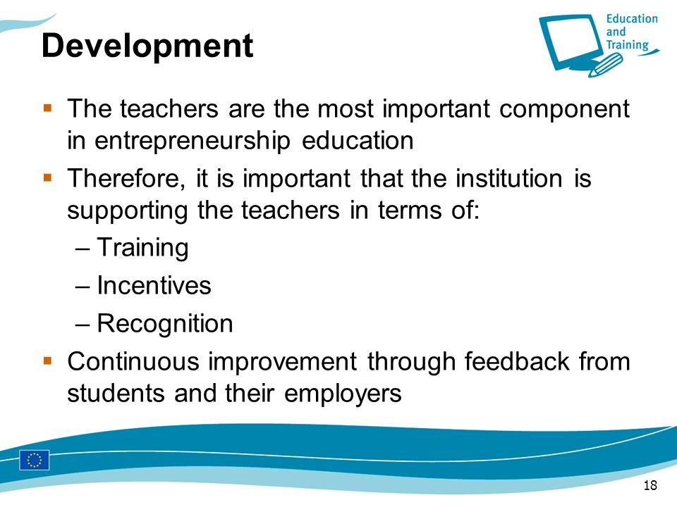 Development The teachers are the most important component in entrepreneurship education.