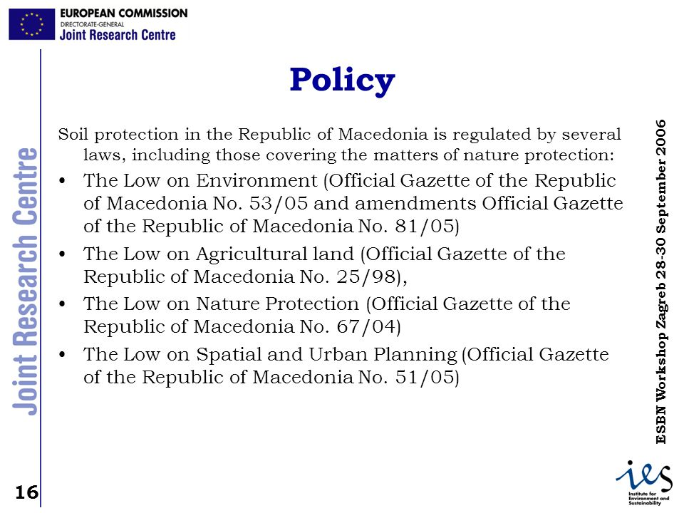PolicySoil protection in the Republic of Macedonia is regulated by several laws, including those covering the matters of nature protection: