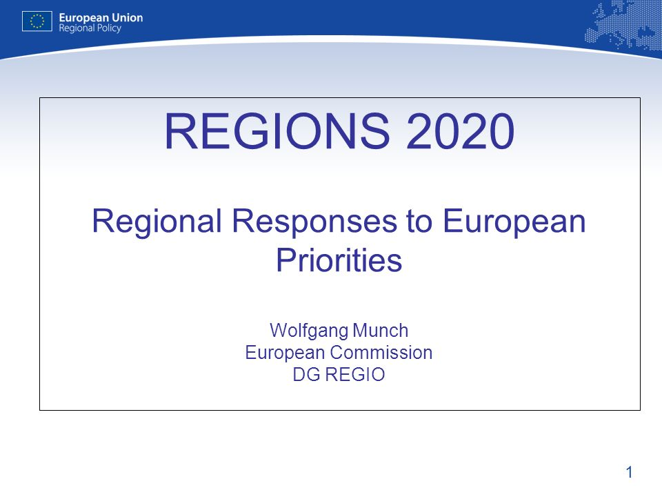 REGIONS 2020 Regional Responses to European Priorities Wolfgang Munch European Commission DG REGIO
