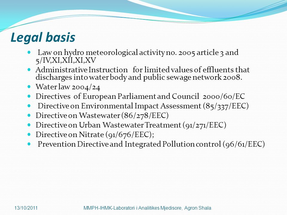 Legal basis Law on hydro meteorological activity no. 2005 article 3 and 5/IV,XI,XII,XI,XV.