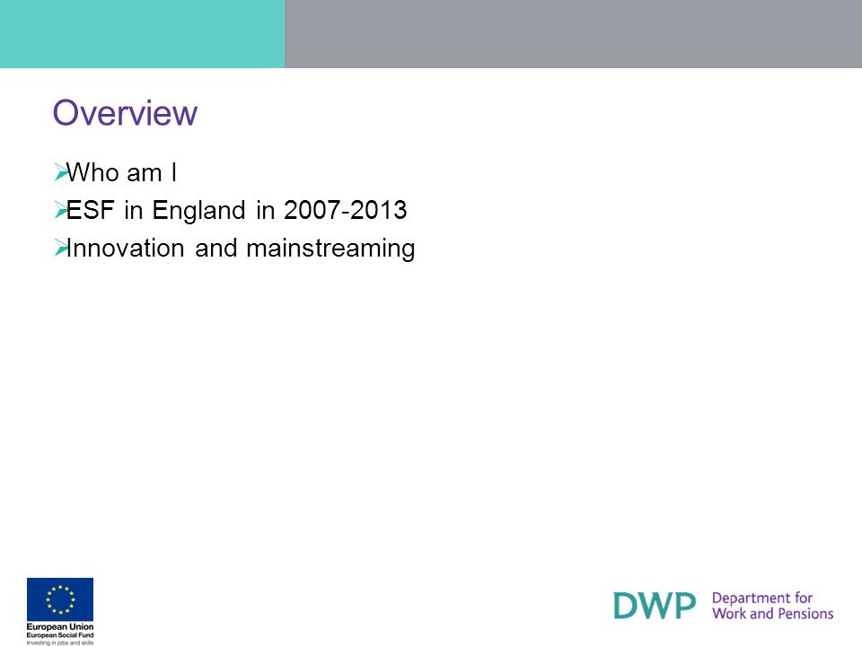 Overview Who am I ESF in England in 2007-2013