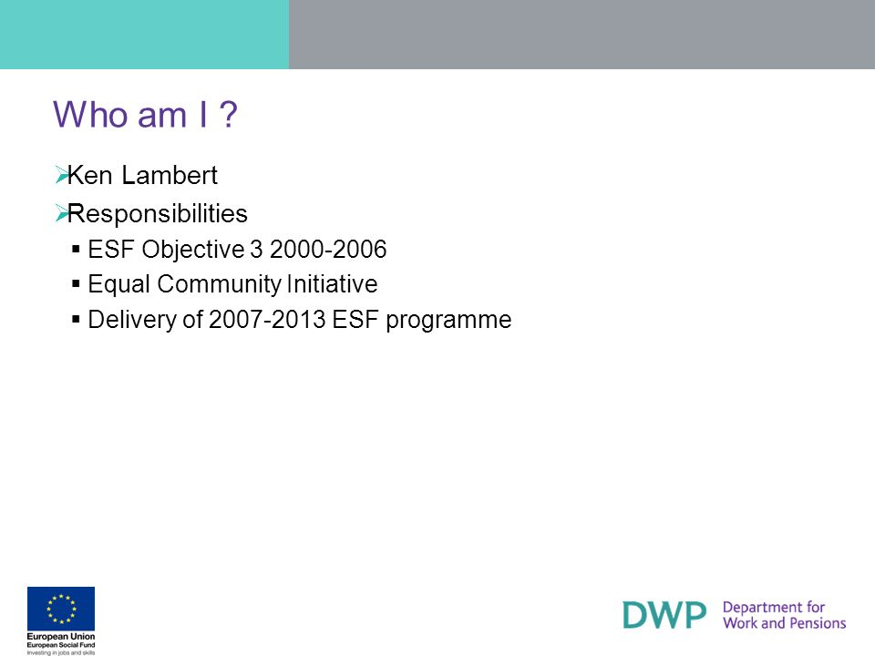 Who am I Ken Lambert Responsibilities ESF Objective 3 2000-2006