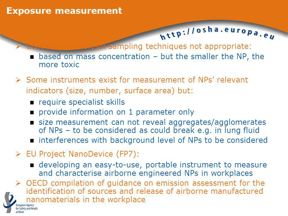 Exposure measurement Conventional aerosol sampling techniques not appropriate: based on mass concentration – but the smaller the NP, the more toxic.