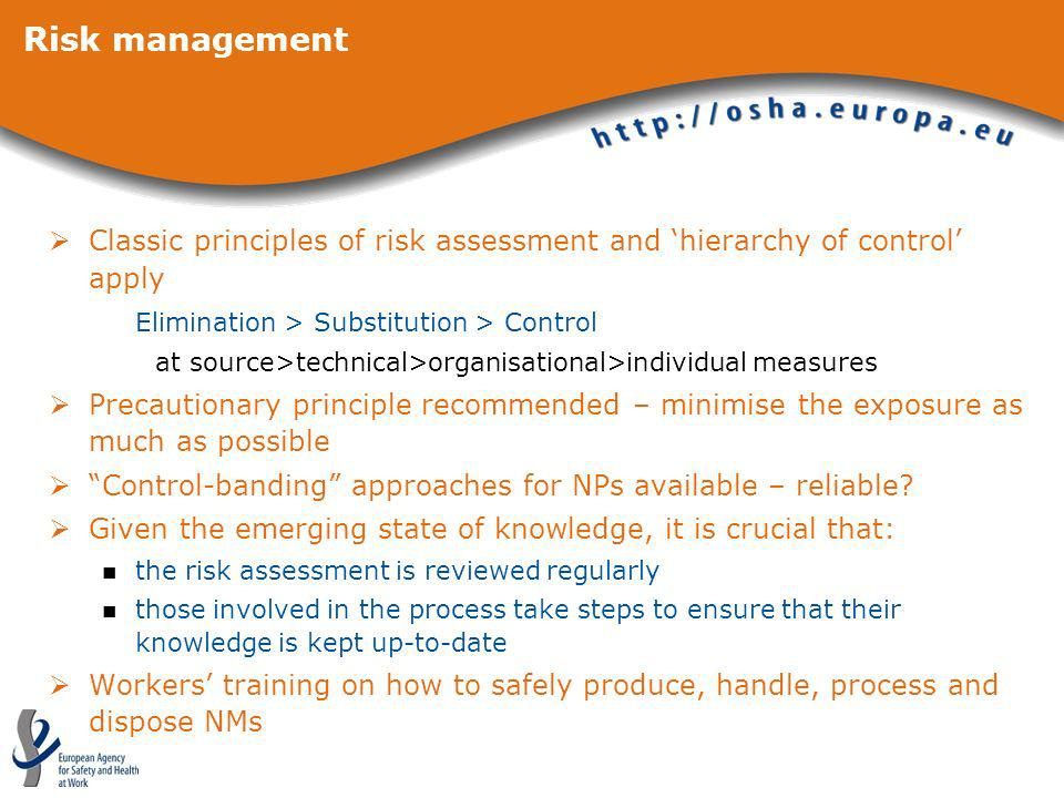 Risk management Classic principles of risk assessment and 'hierarchy of control' apply. Elimination > Substitution > Control.
