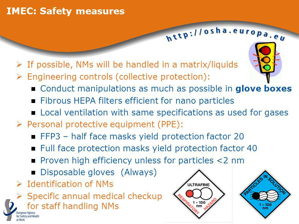 IMEC: Safety measures If possible, NMs will be handled in a matrix/liquids. Engineering controls (collective protection):