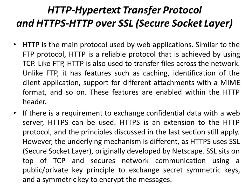 HTTP-Hypertext Transfer Protocol and HTTPS-HTTP over SSL (Secure Socket Layer)