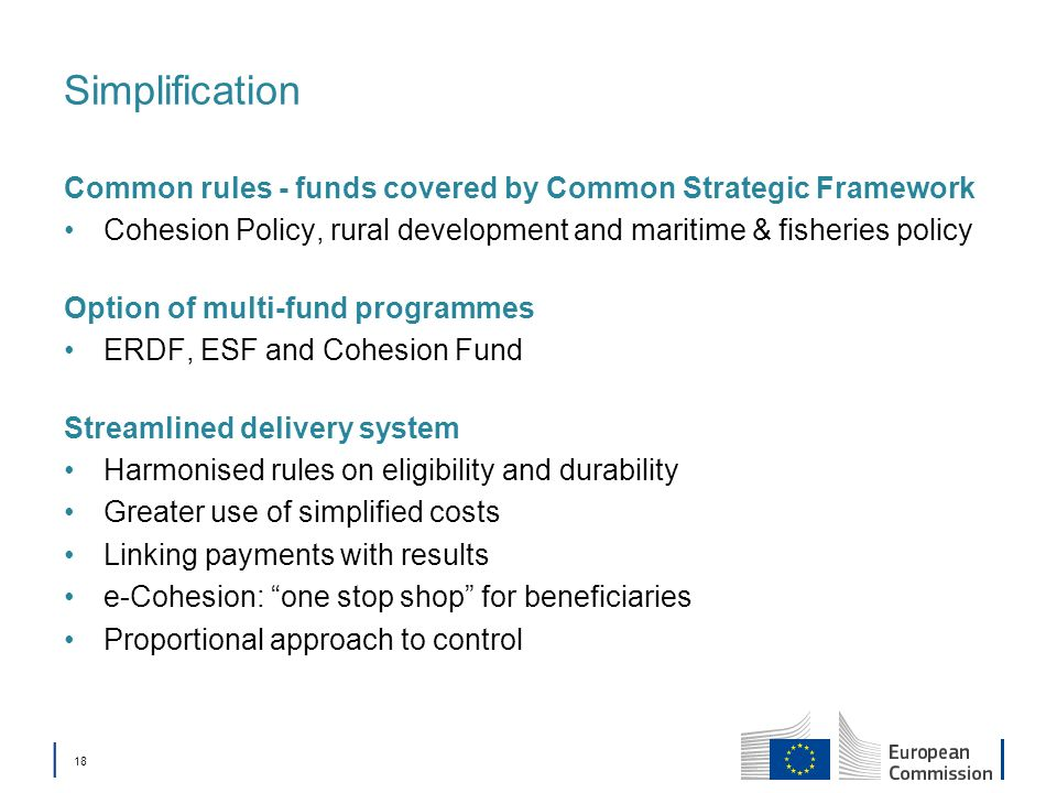 Simplification Common rules - funds covered by Common Strategic Framework. Cohesion Policy, rural development and maritime & fisheries policy.