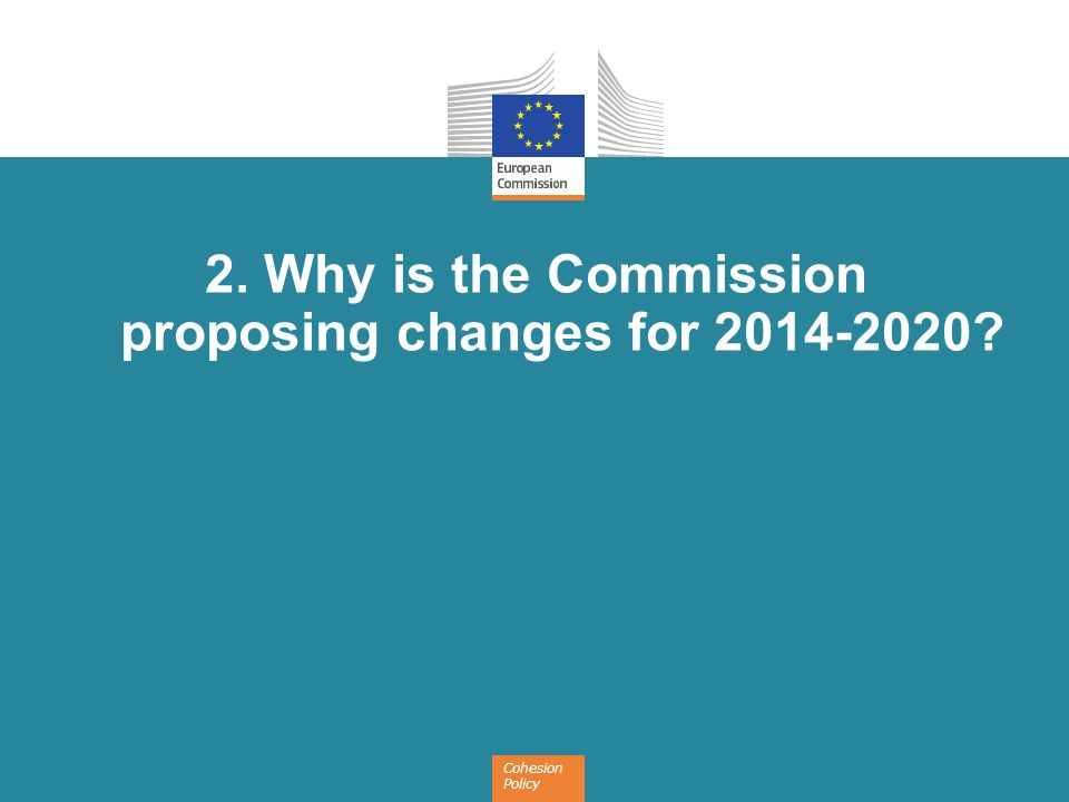 2. Why is the Commission proposing changes for 2014-2020