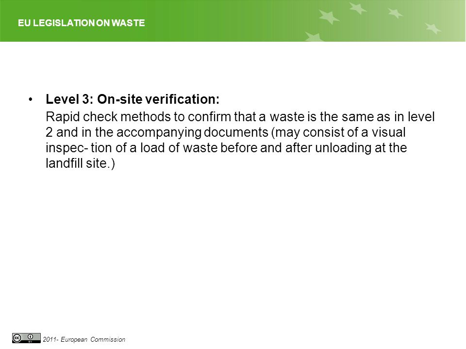 Level 3: On-site verification: Rapid check methods to confirm that a waste is the same as in level 2 and in the accompanying documents (may consist of a visual inspec- tion of a load of waste before and after unloading at the landfill site.)