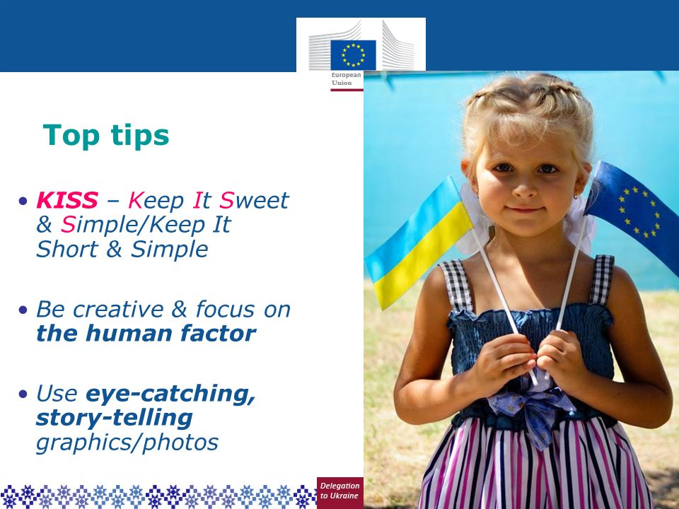 Top tips KISS – Keep It Sweet & Simple/Keep It Short & Simple