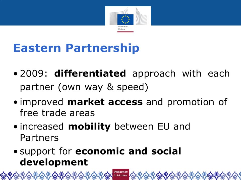 Eastern Partnership 2009: differentiated approach with each partner (own way & speed) improved market access and promotion of free trade areas.