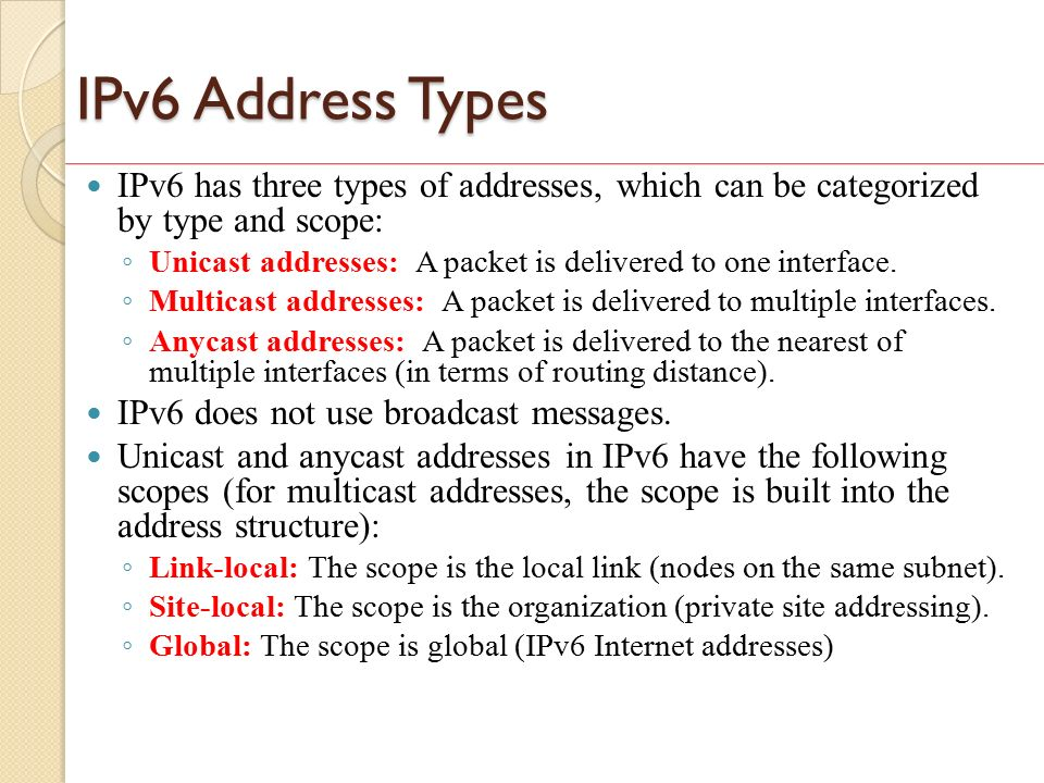 ipv6 address type multicast Compare what you know from ip version 4 to what you see here with ip version 6 in regards to address types unicast address is for a single interface ipv6 has several types (for example, gloval, reserved, and link-local) multicast one-to- group enables more efficient use of the network uses a larger address range.