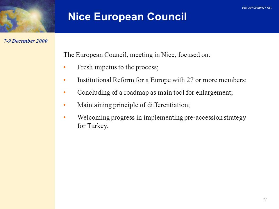 Nice European Council 7-9 December 2000. The European Council, meeting in Nice, focused on: Fresh impetus to the process;
