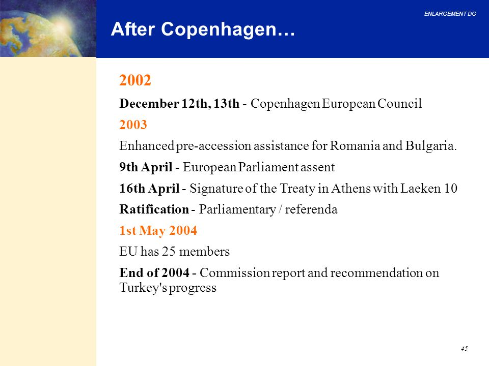 After Copenhagen… 2002. December 12th, 13th - Copenhagen European Council. 2003. Enhanced pre-accession assistance for Romania and Bulgaria.