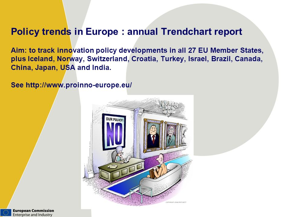 Policy trends in Europe : annual Trendchart report Aim: to track innovation policy developments in all 27 EU Member States, plus Iceland, Norway, Switzerland, Croatia, Turkey, Israel, Brazil, Canada, China, Japan, USA and India.