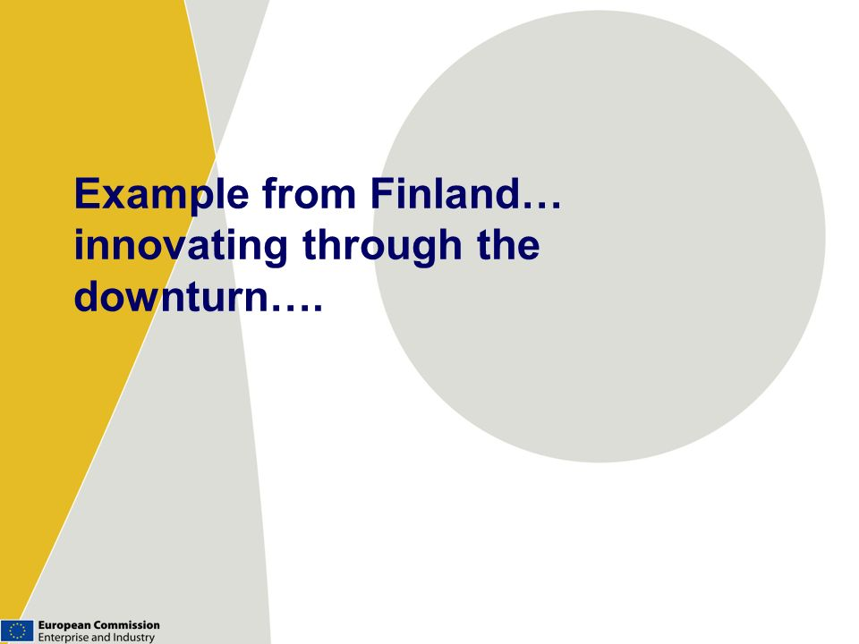 Example from Finland… innovating through the downturn….