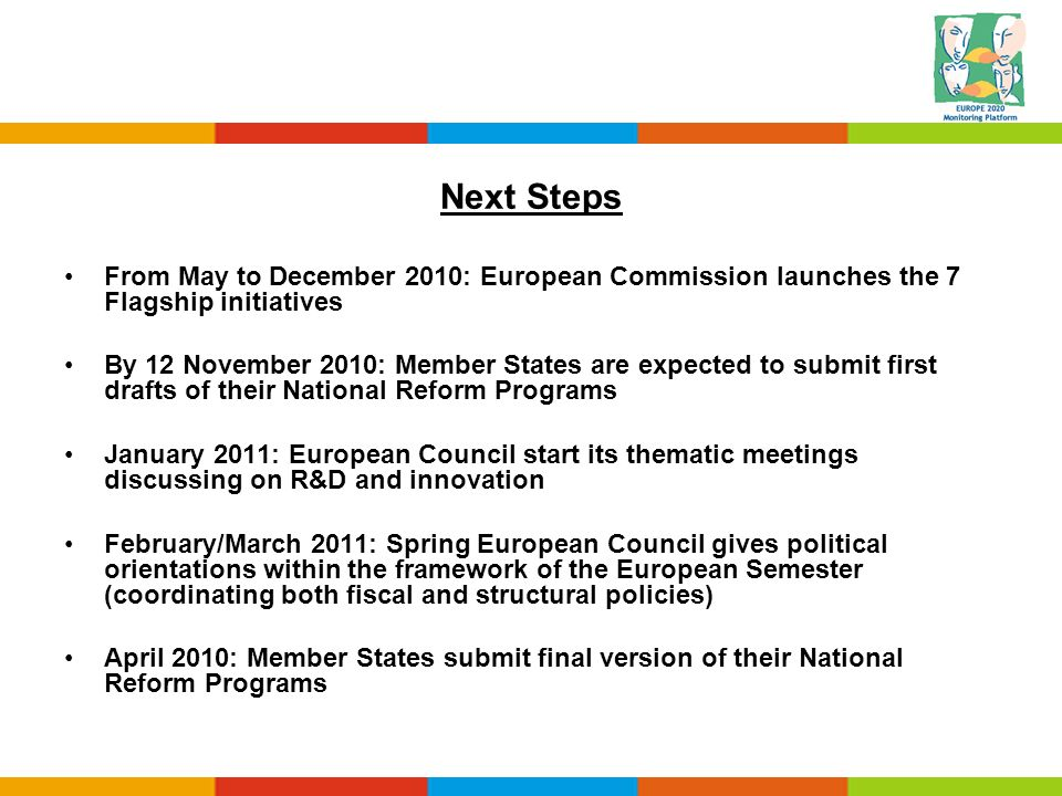 Next StepsFrom May to December 2010: European Commission launches the 7 Flagship initiatives.