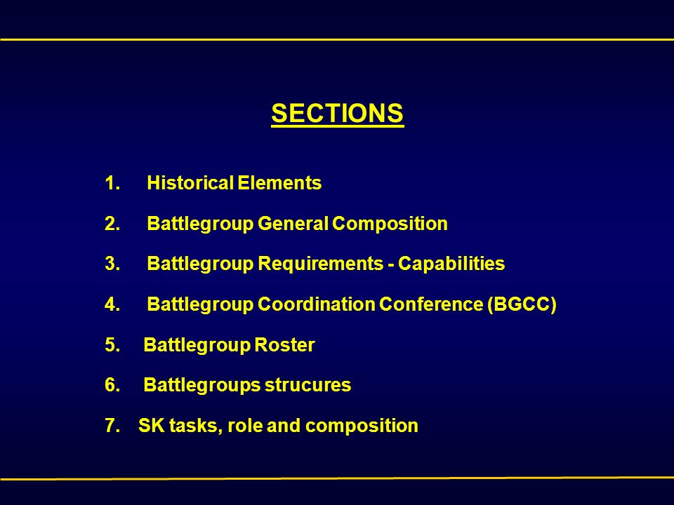 SECTIONS 1. Historical Elements 2. Battlegroup General Composition