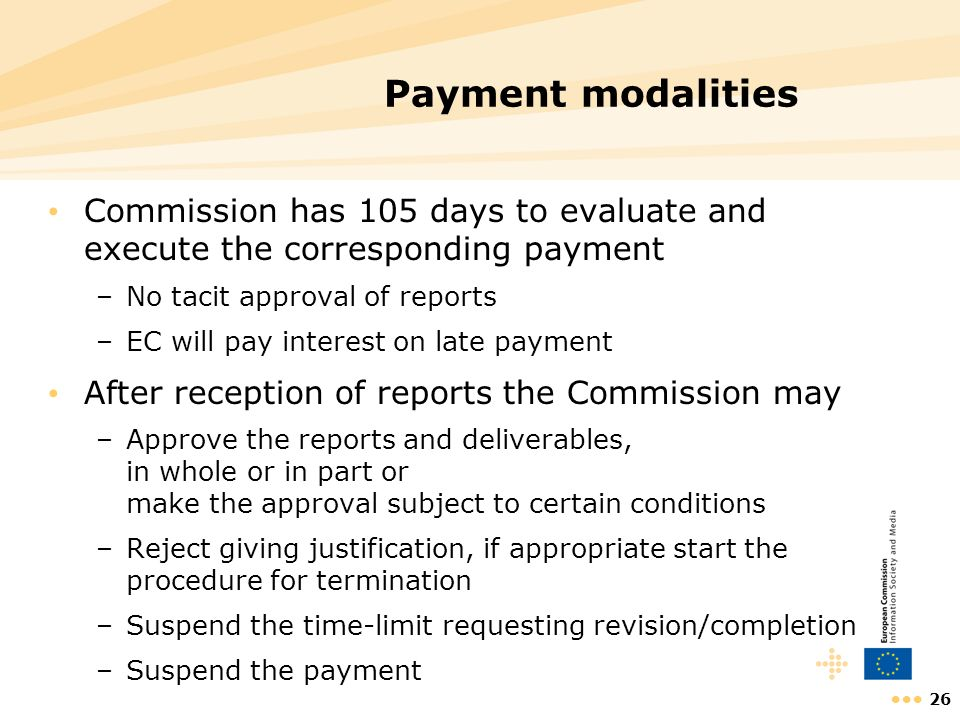 Payment modalities Commission has 105 days to evaluate and execute the corresponding payment. No tacit approval of reports.