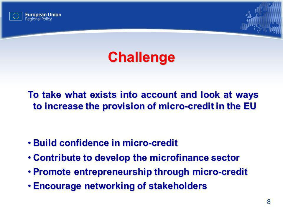 Challenge To take what exists into account and look at ways to increase the provision of micro-credit in the EU.