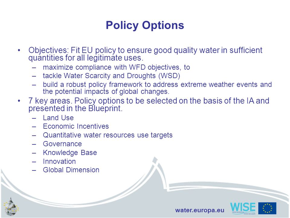 Policy Options Objectives: Fit EU policy to ensure good quality water in sufficient quantities for all legitimate uses.