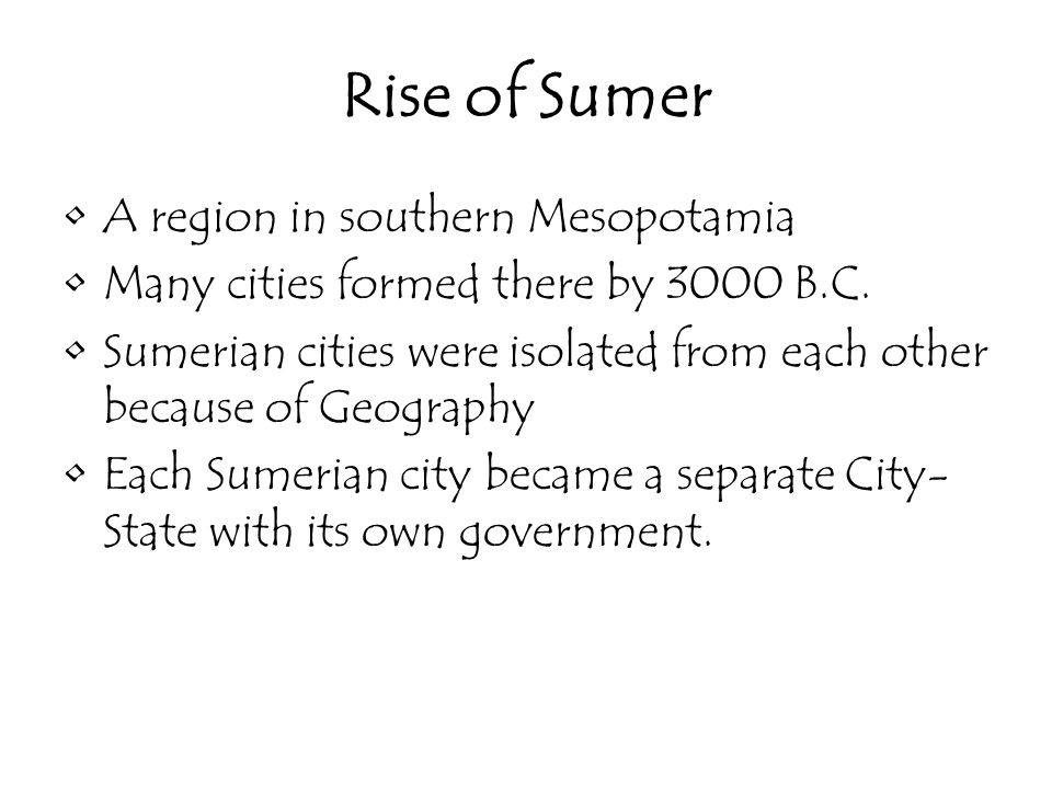 Rise of Sumer A region in southern Mesopotamia