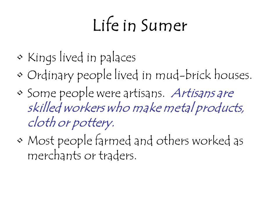 Life in Sumer Kings lived in palaces